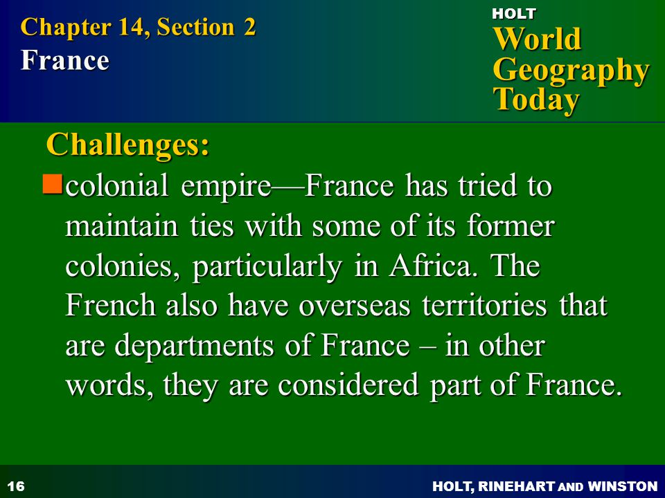 HOLT, RINEHART AND WINSTON World Geography Today HOLT 17 Challenges: Departments of France include French Guiana in South America, French territories in the Caribbean and the island of Corsica in the Mediterranean Sea.