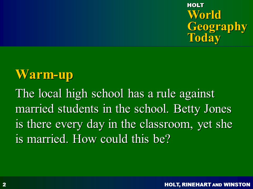 HOLT, RINEHART AND WINSTON World Geography Today HOLT Answer: Betty Jones teaches at the local high school, therefore, she is in the classroom and in the high school every day.