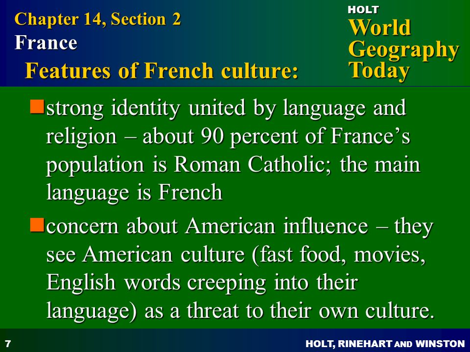 HOLT, RINEHART AND WINSTON World Geography Today HOLT 8 Features of French culture: A 366-year-old government agency in France guards the French language from foreign influence A 366-year-old government agency in France guards the French language from foreign influence Chapter 14, Section 2 France
