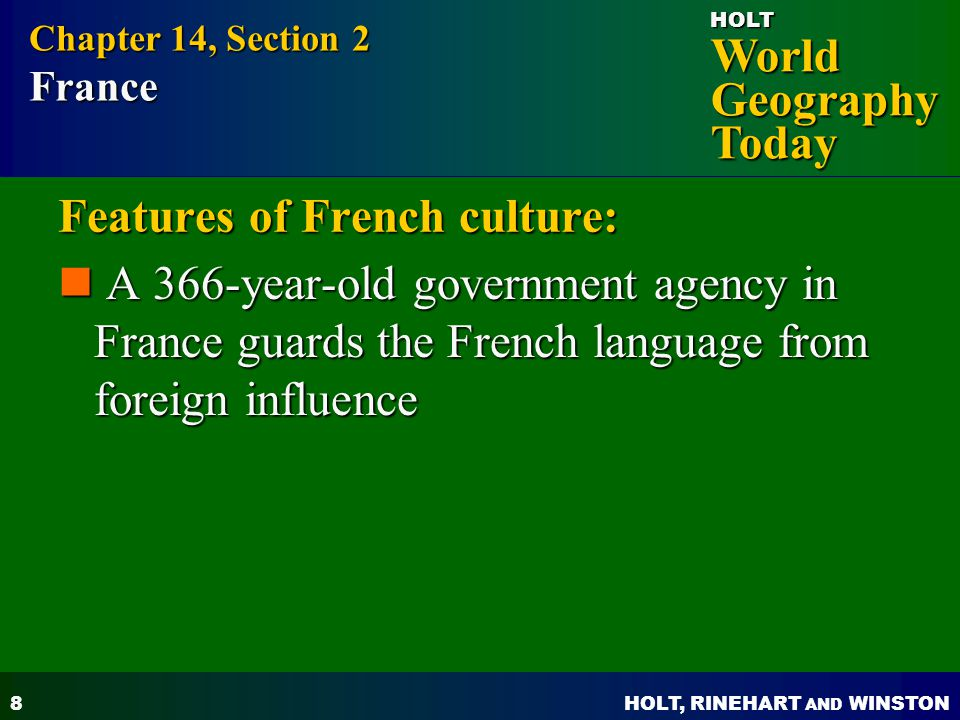 HOLT, RINEHART AND WINSTON World Geography Today HOLT 9 Features of French culture: Paris is the capital and primate city; it is one of Europes largest and most important cities.