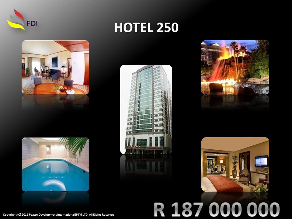 EACH HOTEL AT R 74 800 000 HOTELS A,B,C 100 BEDROOMS Copyright (C) 2011 Feasey Development International (PTY) LTD.