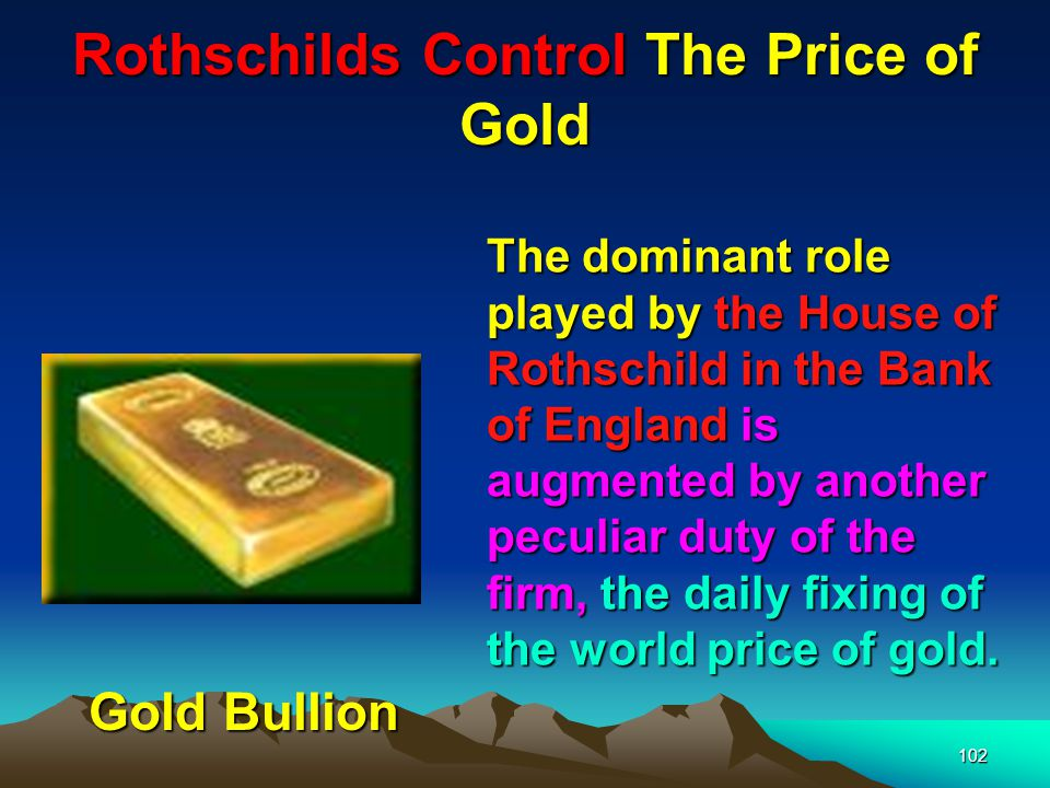 Rothschilds Control The Price of Gold 103 Every weekday at 11 a.m.