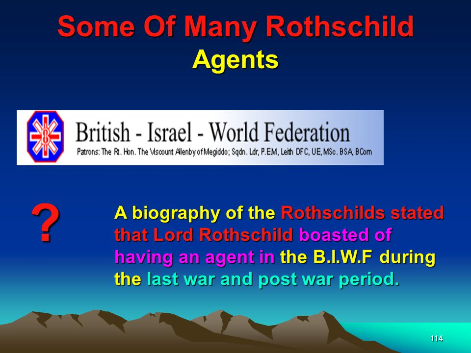 115 Rothschilds are the Vaticans Bankers The Vatican Early in the 19th Century the Pope came to the Rothschilds to borrow money – in 1823 the Rothschilds took over the financial operations of the worldwide Catholic Church.