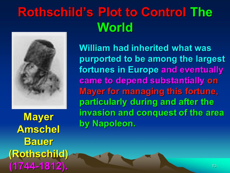 Rothschilds Plot to Control The World 14 Much of the early Rothschild fortune and rise to prominence was built on business dealings with the Landgrave of Hesse- Cassel, also known as William IX The Landgrave of Hesse-Cassel