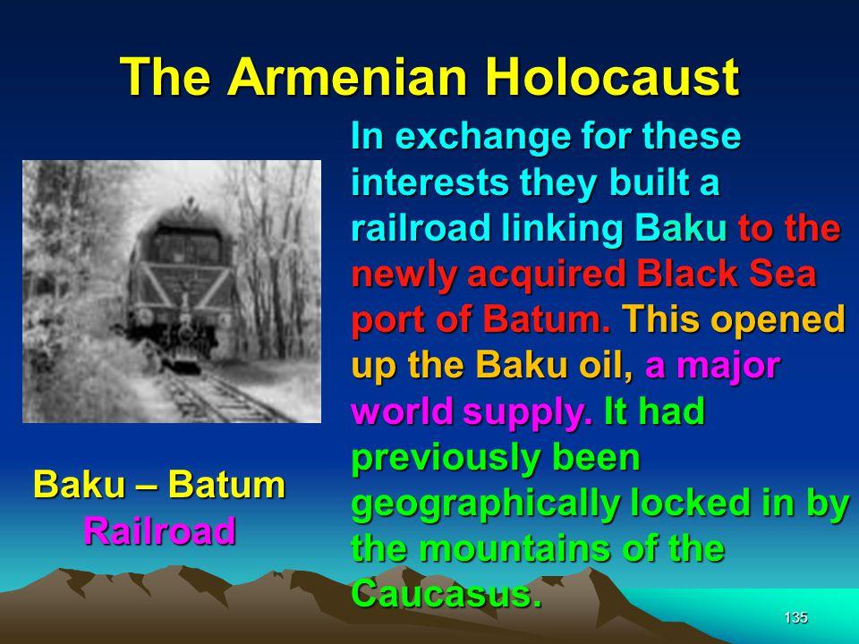 136 The Armenian Holocaust Baku – on the Caspian Sea [The Swedish Nobel family had been supplying internal Russia with the Baku oil by way of rivers as well as via the Caspian Sea].
