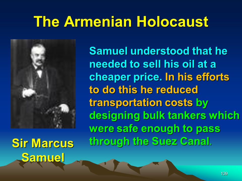 The Armenian Holocaust 140 Standard oil s costs would be much higher as they transported their oil around the tip of Africa in clipper ships that were loaded with pre-filled cans.