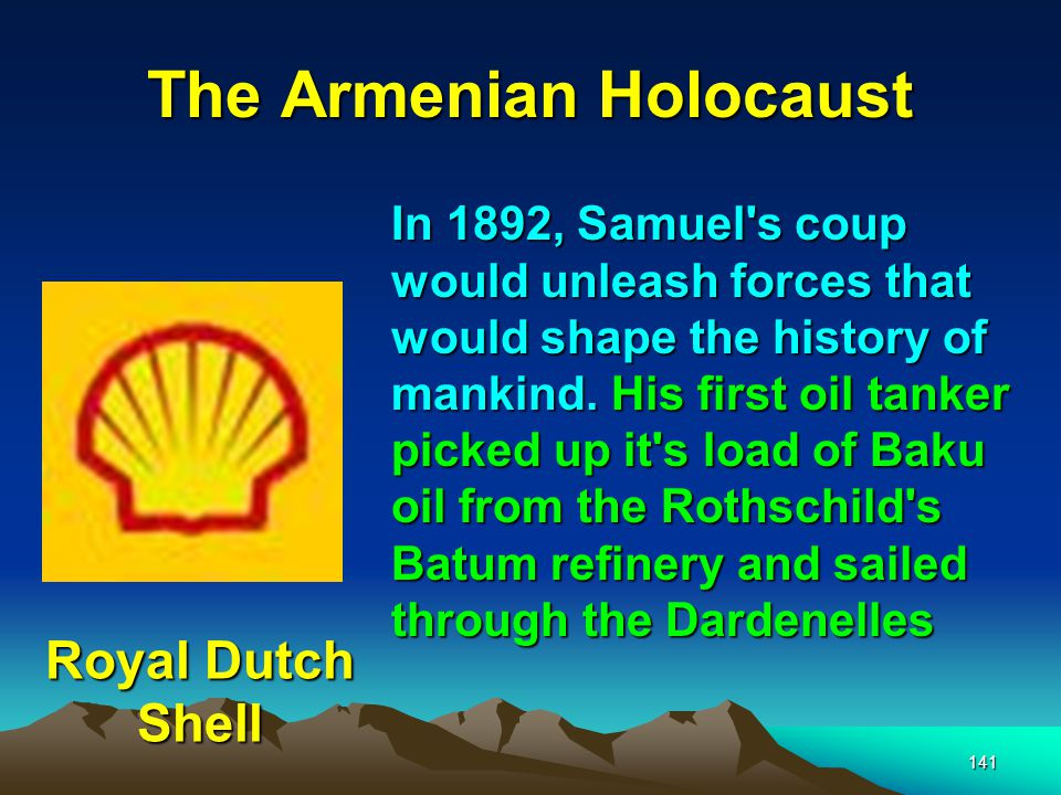 The Armenian Holocaust 142 … and on through the Suez canal to the far east where the Shell oil company became, overnight the predominant supplier of Kerosene replacing Standard oil.