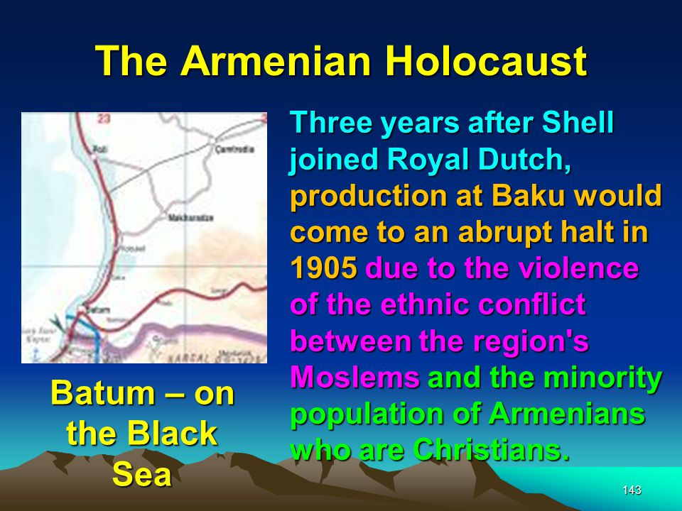 The Armenian Holocaust 144 This conflict caused the first interruption of oil to the world market.