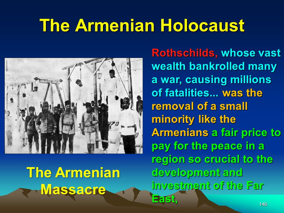 The Armenian Holocaust 147 Squeamish the Rothschilds were not, their line of work requires pragmatism to rule their day.