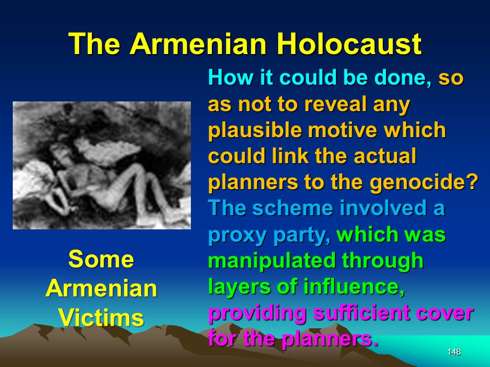 The Armenian Holocaust 149 Of course, history tells us that it was the Turks, and not big business that committed the Armenian atrocities.