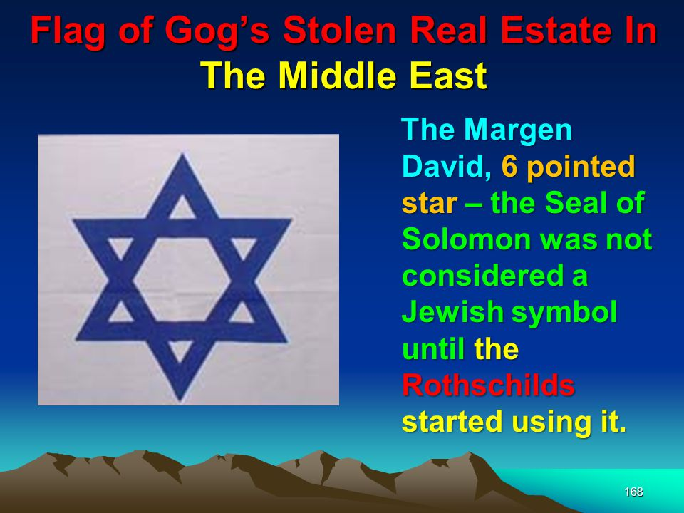 Flag of Gogs Stolen Real Estate In The Middle East 169 Throughout the Middle Ages, the seal of Solomon has been used by Arab magicians, Cabalistic magicians, witches and Satanists.
