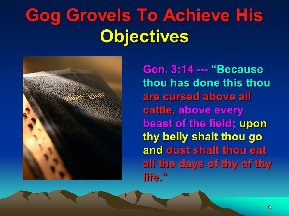 18 Gog Grovels To Achieve His Objectives It has been my particular high and good fortune to serve your lofty princely Serenity at various times and to your most gracious satisfaction.