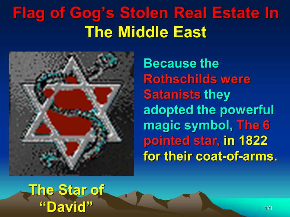 Flag of Gogs Stolen Real Estate In The Middle East 172 In fact the progenitor of the Rothschilds – Mayer Amschel Bauer began hanging out a red hexigram in front of their house – hence the name Rothchild from the German (Rot = Red & schild = shield) Mayer Amschel Bauer