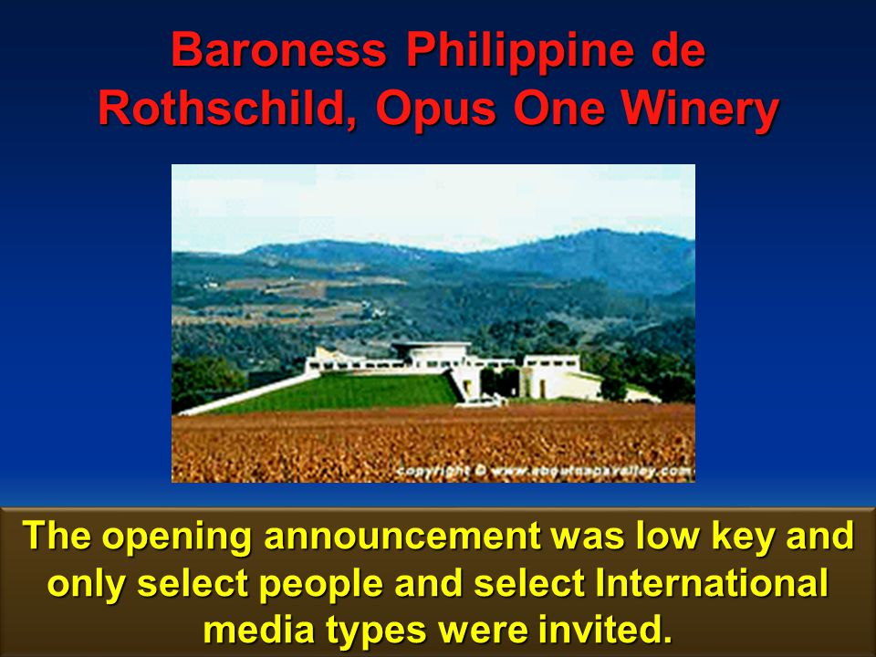 Baroness Philippine de Rothschild, Opus One Winery 181 This opening is extremely unusual for a winery in the Napa Valley area.
