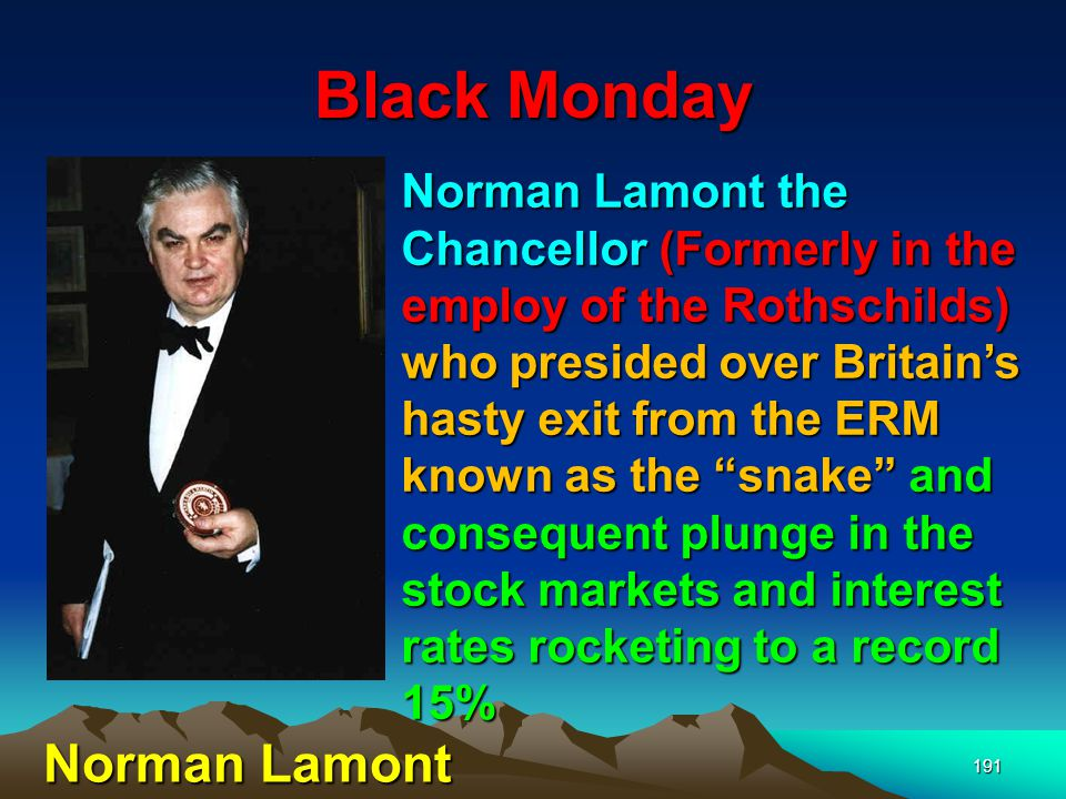 Black Monday 192 - this enabled the Rothschilds through their proxies, to buy up for peanuts utility shares sold to a gullible public in previous years under privatisation schemes.