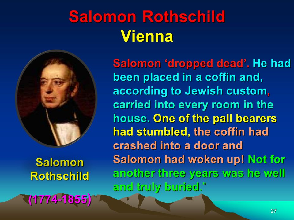 28 Kalmann (Carl) Meyer Rothschild Naples Kalmann (Carl) Meyer Rothschild (1792-1868) While in Italy the Rothschild mantle came upon Carl and he made a series of ingenious deals with the Italian government that forced Naples to pay for its own occupation.