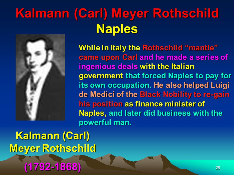 Kalmann (Carl) Meyer Rothschild Naples 29 He also helped Luigi de Medici of the Black Nobility to re-gain his position as finance minister of Naples, and later did business with the powerful man.