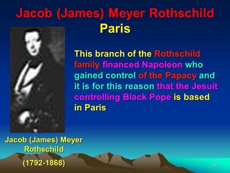 Jacob (James) Meyer Rothschild Paris 32 Jacob (James) Meyer Rothschild (1792-1868) Edmond, the youngest son of JJJJ aaaa mmmm eeee ssss ( ( ( ( YYYY aaaa kkkk oooo vvvv )))) d d d d eeee R R R R oooo tttt hhhh ssss cccc hhhh iiii llll dddd while on oil business in Southern Russia visited Gori in Georgia had an affair with a Jewish wine merchants servant girl who