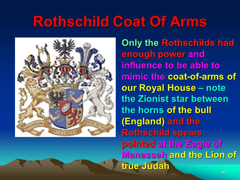 41 Rothschild & Royal Coat Of Arms The Rothschilds Arms are based on the Royal Coat of arms – note the 6 pointed star in the horns of the Bull – Ephraim England – Engel (Bull Land ) The Rothschilds Arms are based on the Royal Coat of arms – note the 6 pointed star in the horns of the Bull – Ephraim England – Engel (Bull Land)