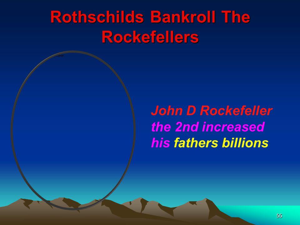 56 Rothschilds Bankroll The Rockefellers The third generation, John D.