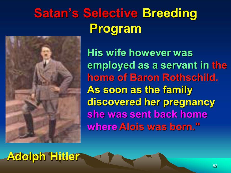 Satans Selective Breeding Program 83 Alois Schicklgruber (Hitler) Adolf s father, Alois Hitler, was the illegitimate son of Maria Anna Schicklgruber.