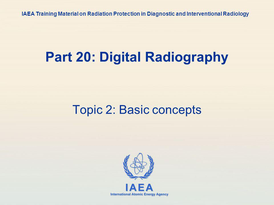 IAEA 20: Digital Radiology13 Analogue versus digital Digital: A given output can only have discrete values Analogue: A given output can have continuous values
