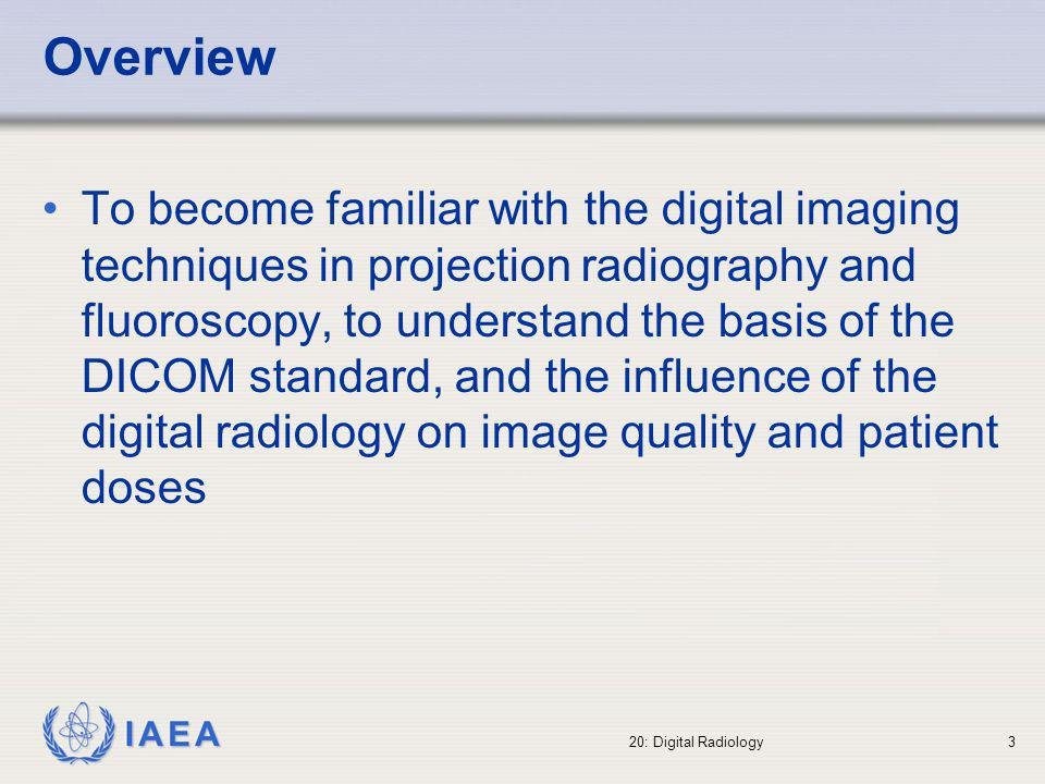 IAEA International Atomic Energy Agency Part 20: Digital Radiography Topic 1: Introduction IAEA Training Material on Radiation Protection in Diagnostic and Interventional Radiology
