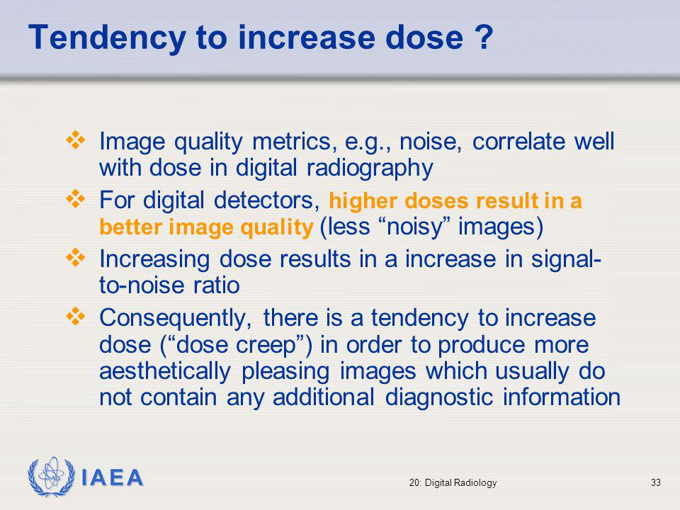 IAEA 20: Digital Radiology34 Digital radiography versus screen-film In digital radiography (DR) the image density is automatically adjusted by the image processing, no matter of the applied dose.