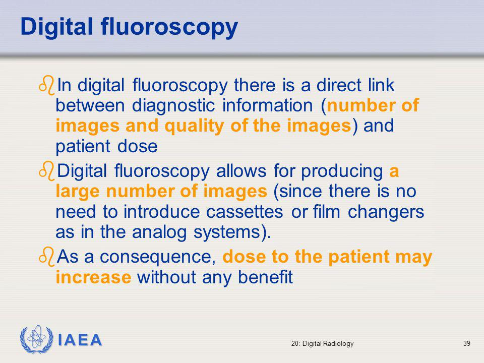 IAEA 20: Digital Radiology40 Difficulty in auditing the number of images per procedure Deleting unnecessary images is very easy in digital imaging This makes auditing the dose to the patient difficult The same applies to digital radiography in terms of auditing the number of retakes