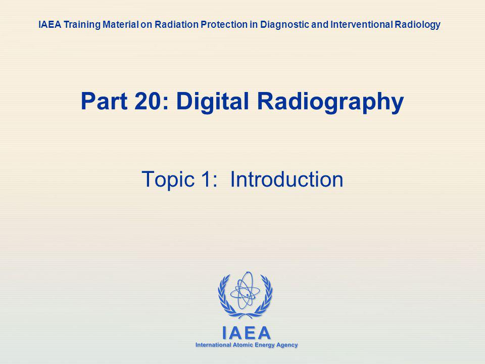 IAEA 20: Digital Radiology5 Transition from conventional to digital radiography Many conventional fluoroscopic and radiographic systems have been replaced with digital systems Digital radiography has become a challenge which may have advantages as well as disadvantages Changing from conventional to digital radiography requires additional training