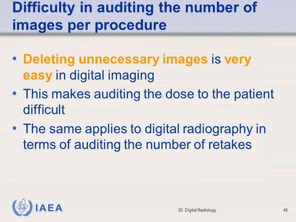 IAEA 20: Digital Radiology41 Actions that can influence image quality and patient doses in digital radiology (1) Avoid bad viewing conditions (e.g., low monitor brightness or contrast, poor spatial resolution, high ambient illuminance levels etc.) Provide training on the workstation capabilities (window-level, inversion, magnification, etc.).