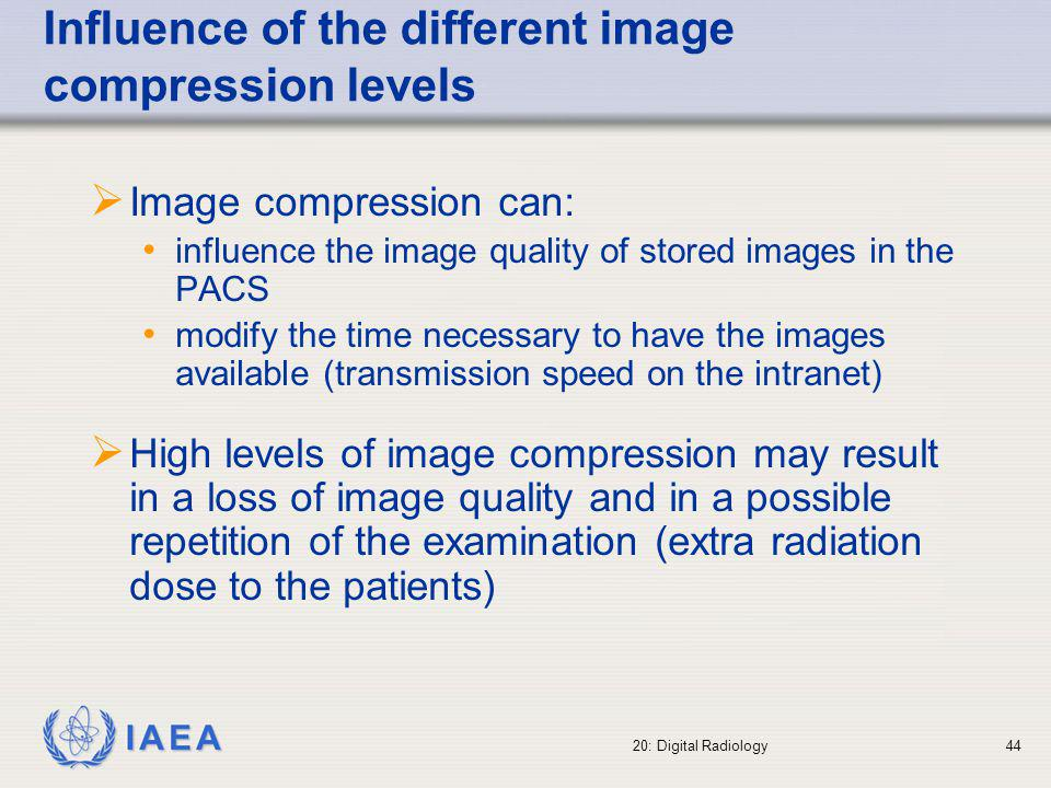 IAEA 20: Digital Radiology45 Digital radiography: initial pitfalls (1) Lack of training (and people reluctant to use computers) Lack of knowledge of the viewing possibilities on the monitors (and post-processing capabilities).