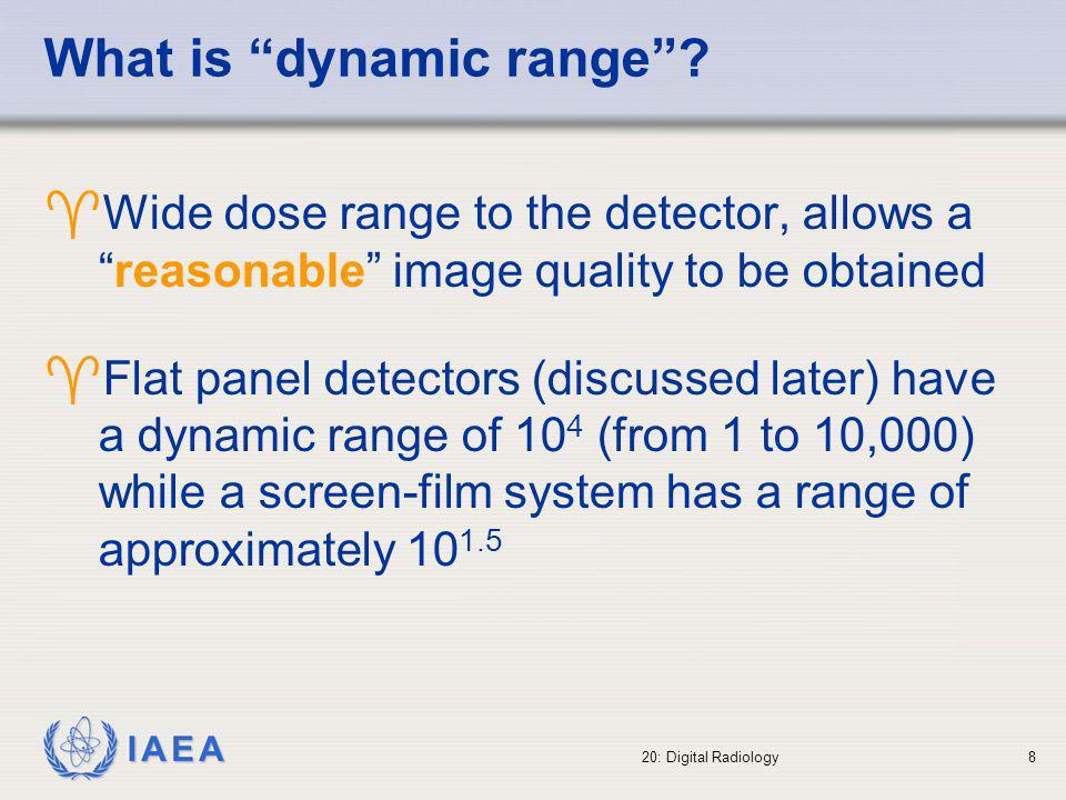 IAEA 20: Digital Radiology9 Characteristic curve of CR system HR-III CEA Film-Fuji Mammofine CR response Air Kerma (mGy) 0.001 0.01 0.1 1 3.5 3 2.5 2 1.5 1 0.5 0 Density