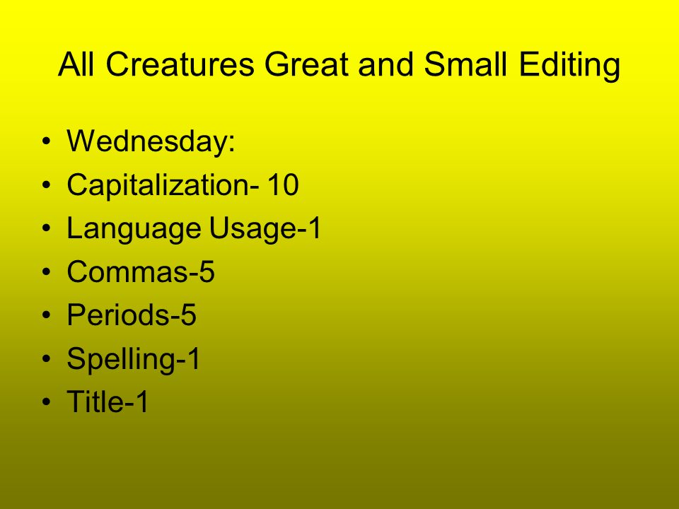 All Creatures Great and Small Thursday: Capitalization-7 Language Usage-2 Commas-4 Periods-4 Quotation Mark-1 Spelling-1 Title-1