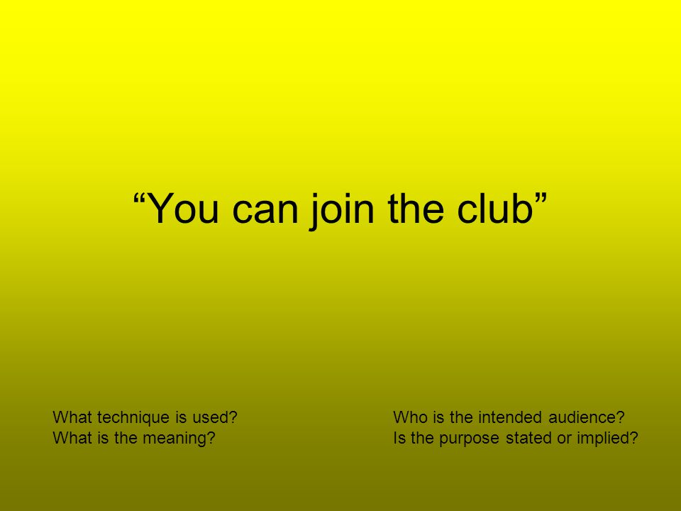 You can join the club What technique is used.Who is the intended audience.