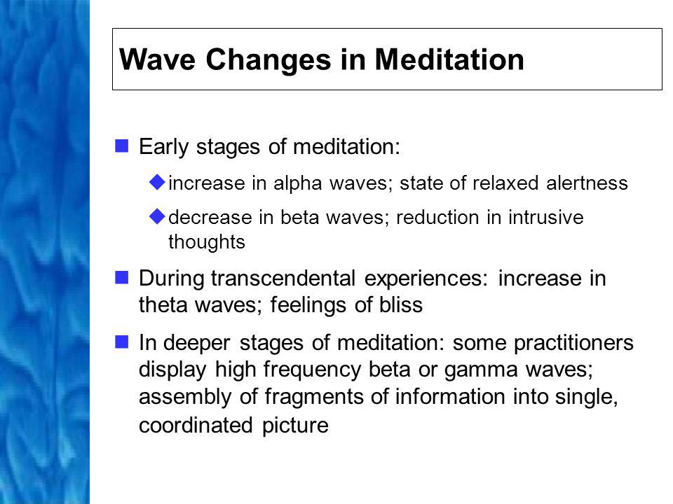 Maxwell Cade Proposed (1978) that different levels of consciousness could be correlated with different brain wave patterns Meditative pattern involves absence of the beta waves and an increase in alpha and theta wave Can be differentiated from lower states of consciousness by presence of multiple frequency bands (i.e.