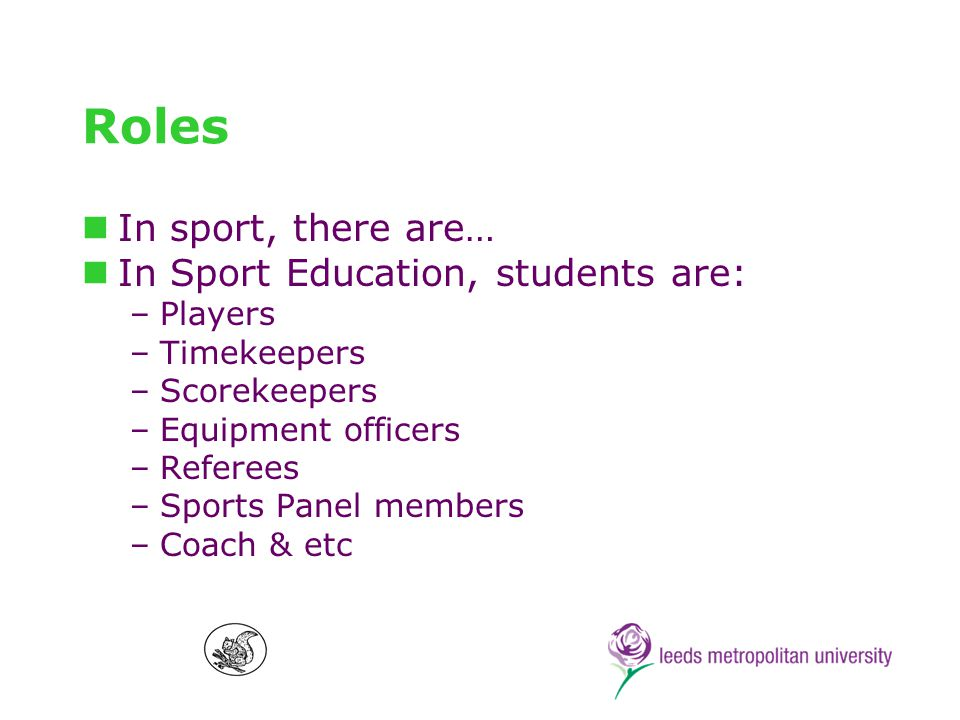 Formal competition In sport –Round-robins, league schedules, cup competitions In Sport Education –A competition schedule is set early to allow teams time and incentives to prepare –As the season progresses, competition-specific practice increases –Competition is never elimination type (eg.