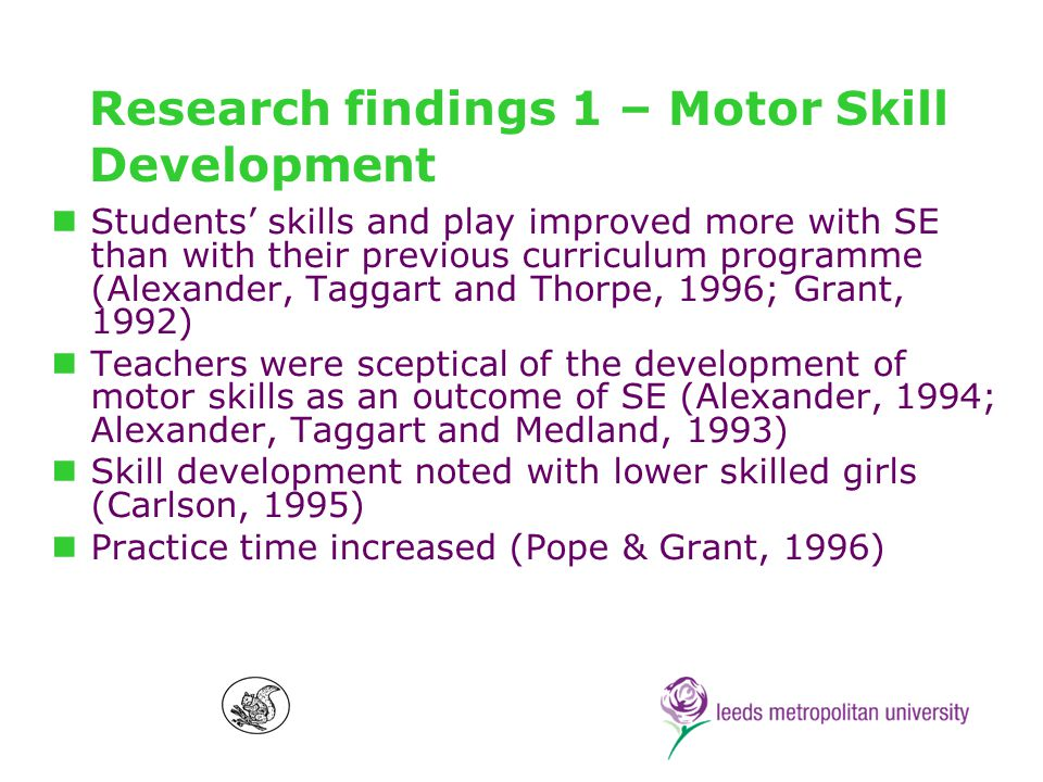 Research findings 2 – Tactical Awareness Students became interested in game tactics as the season progressed (Grant, 1992) No differences found between SE and traditional approach (Ormond et al, 1995) Significant improvement in team game play performance (Hastie, 1998a) Cognitive outcomes such as better student understanding of rules and strategies were evident (Alexander et al., 1996; Clarke & Quill, 2003)