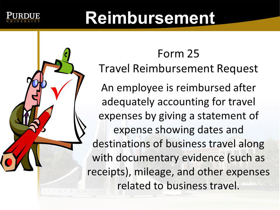 Reimbursement All reimbursements for university business travel should be requested within a reasonable period of time.
