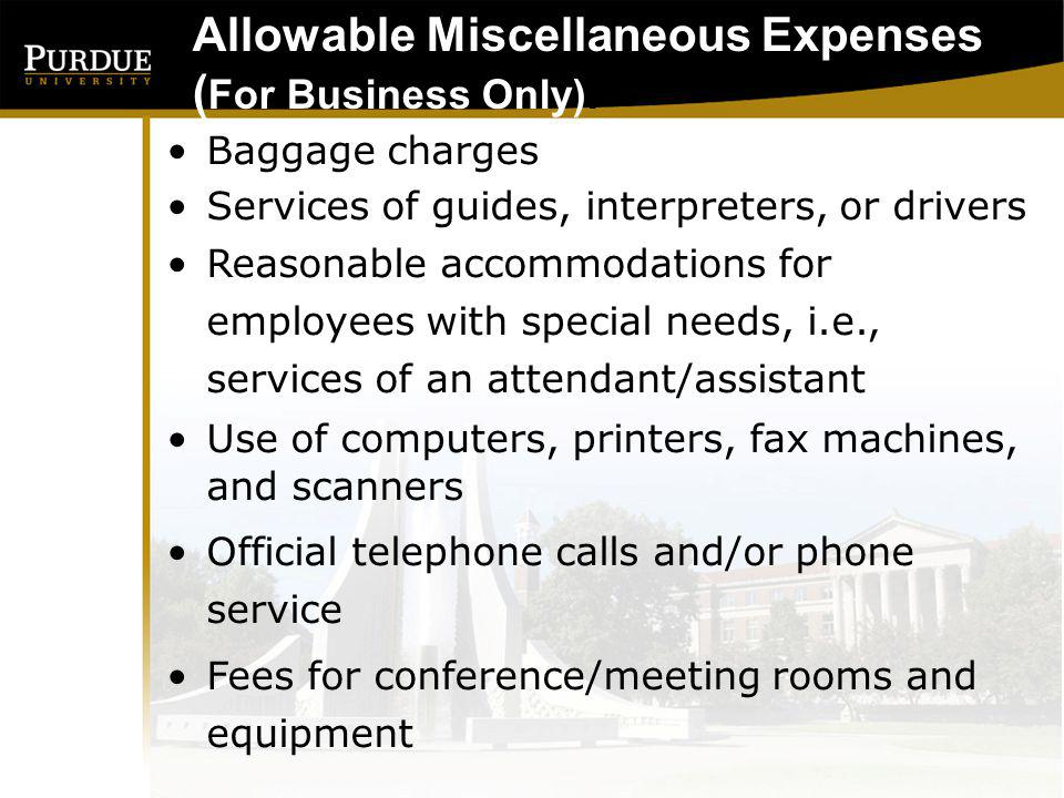Allowable Miscellaneous Expenses ( For Business Only): Wi-Fi Fees for Business Use Laundry, cleaning, and pressing of clothing –To qualify, the traveler must at least 4 consecutive nights on official business Lodging fees/taxes, energy surcharges when fees are not optional –Safe in room or daily telephone fees Emergency purchases of materials or services –Film, batteries, copies, etc