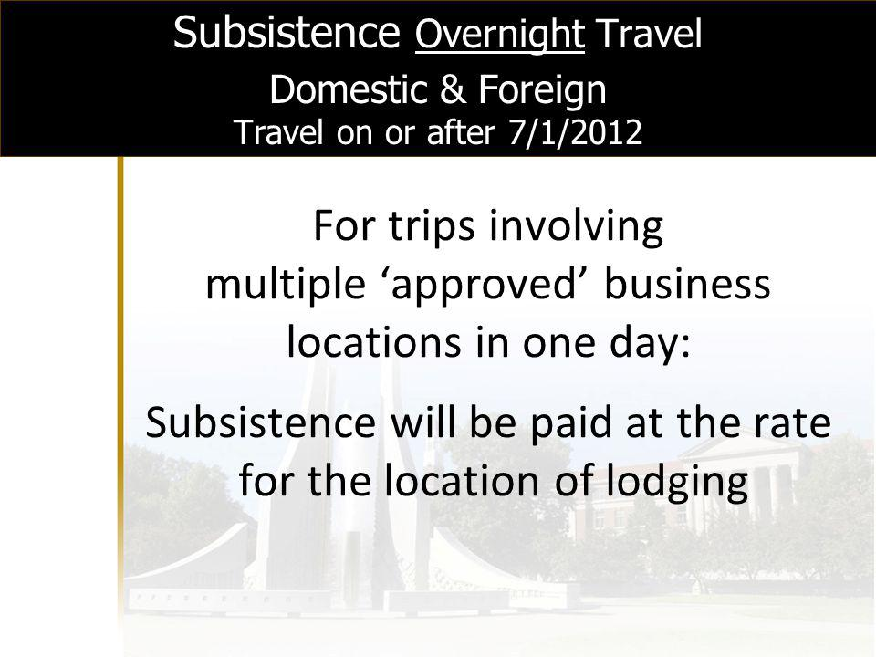 SUBSISTENCE (Domestic & Foreign) (Travel on or after 7/1/2012) When travel is Your allowance is More than 12 but less than 24 hours 75 percent of the applicable M&IE rate for each calendar day you are in a travel status.