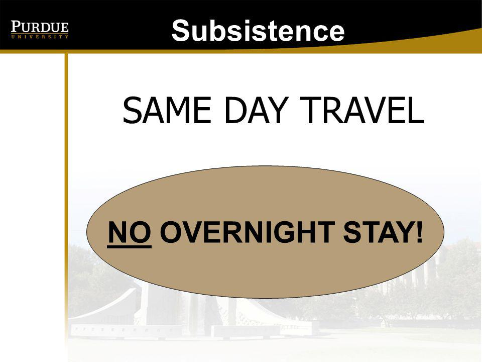Subsistence-Same Day To qualify for subsistence for same day travel, employees must be in travel status (not combined work and travel) away from their *official station/tax home twelve (12) hours or more without purchasing lodging.