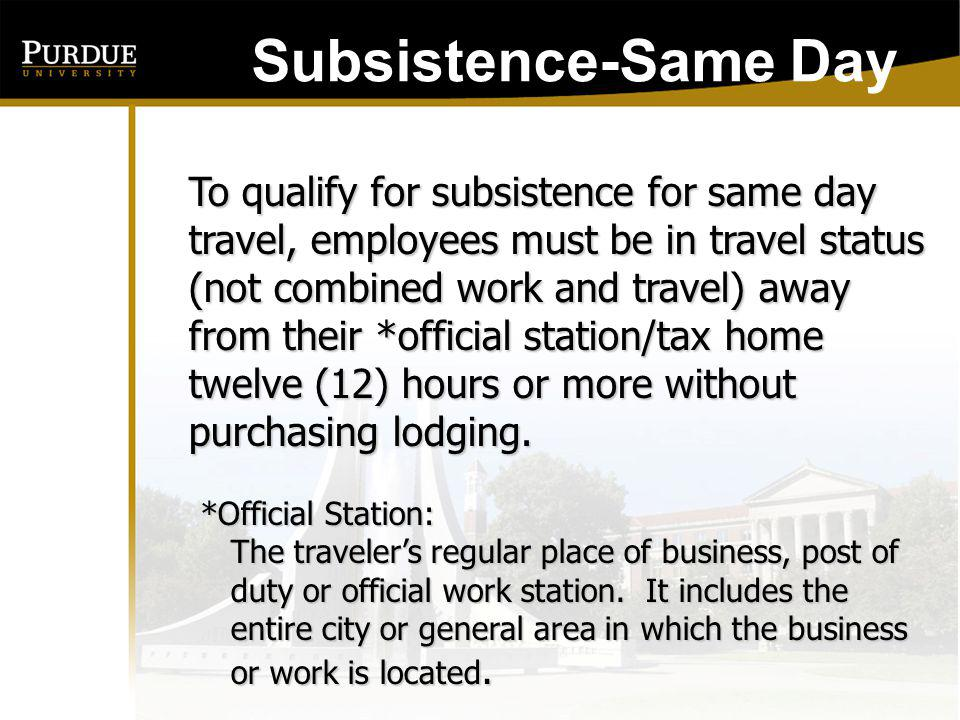 Same Day - Subsistence: TRAVEL ALLOWANCE TRAVEL STATUS 75% of the CONUS rate for business destination 12 to 24 Hours (Travel Only) No Subsistence Allowed Less Than 12 Hours (Travel Only)