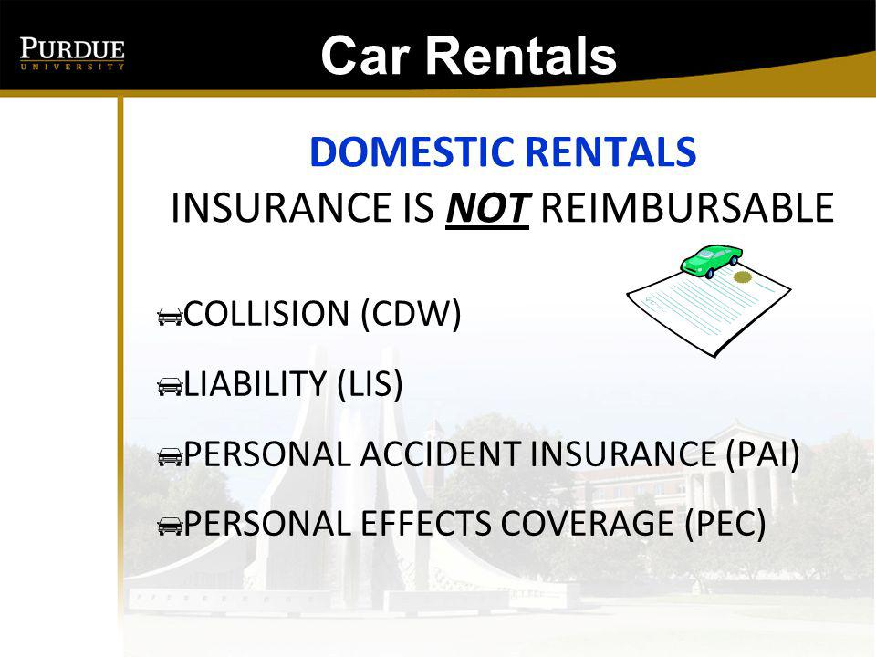 Rental Vehicles: FOREIGN RENTALS Risk Management requests that travelers purchase basic insurance when renting a vehicle in another country Check Memos on Risk Management website: http://www.purdue.edu/business/risk_mgmt/inde x.html