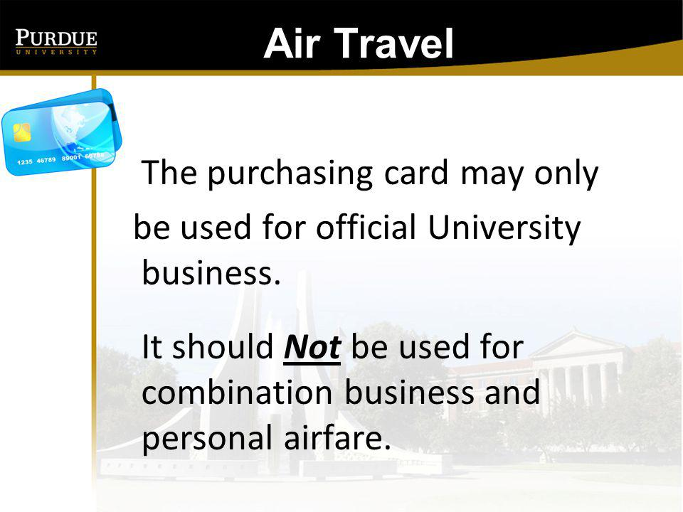 Air Travel Airfare Receipts must include: Name of Traveler Name/Designator Code of Air Carrier Dates of Travel Destination(s) or leg(s) of trip Fare/Class of ticket Total cost of ticket