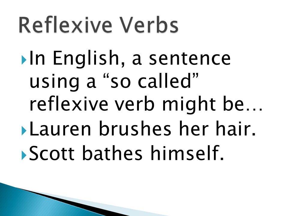 In English, a sentence using a so called reflexive verb might be… Lauren brushes her hair.