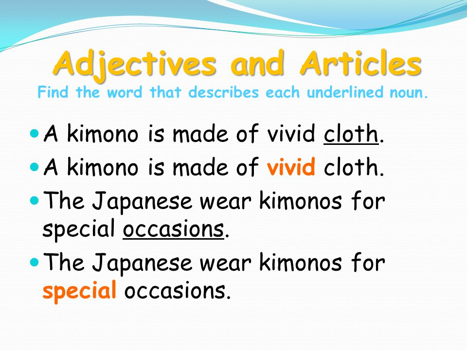 Adjectives and Articles Adjectives and Articles Find the word that describes each underlined noun.