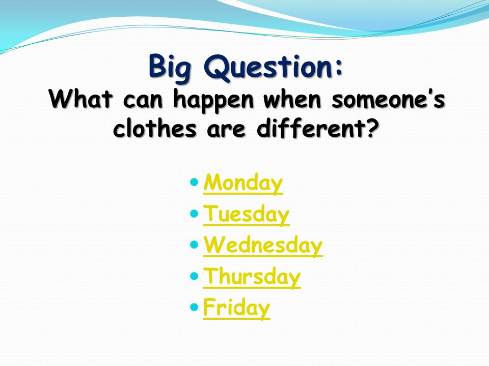 Monday Question of the Day What can happen when someones clothes are different?