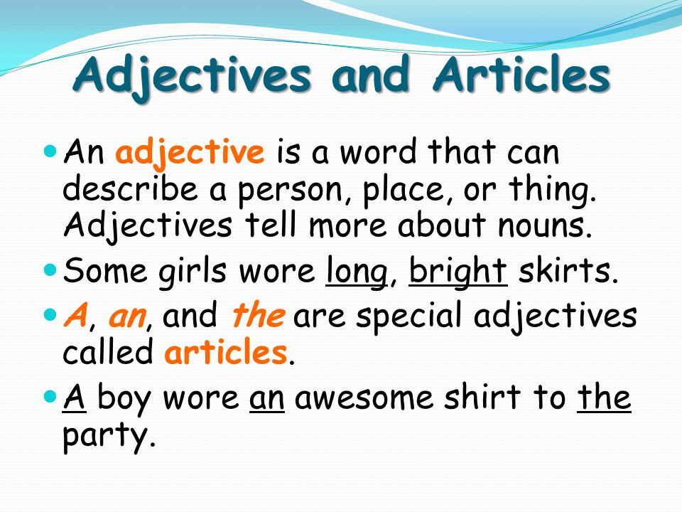 Adjectives and Articles The articles a and an are used only with singular nouns.