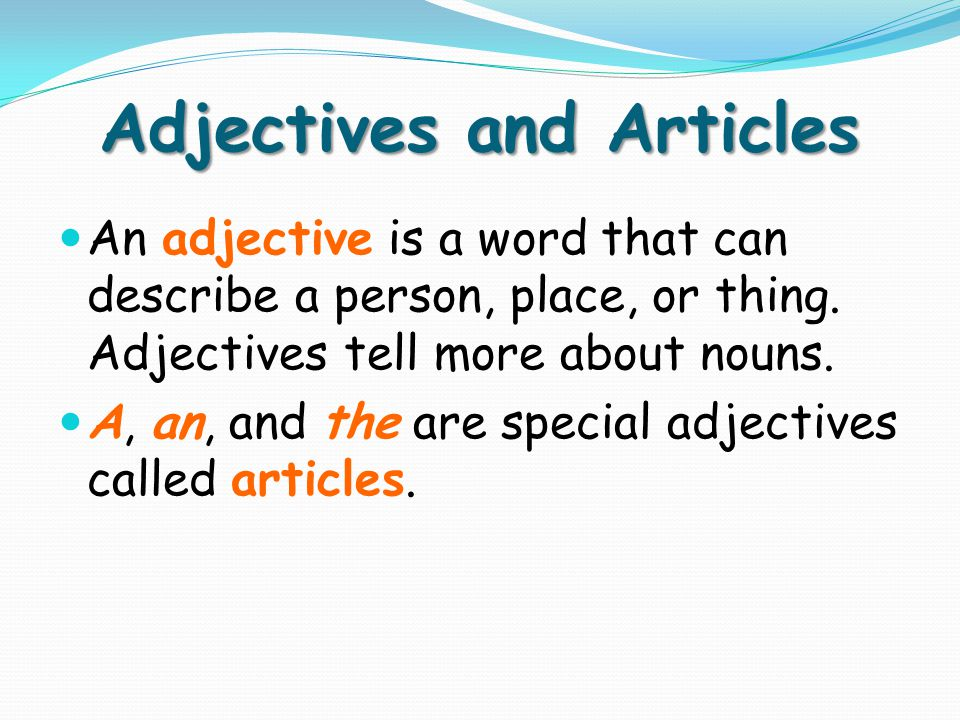 Adjectives and Articles: Test Tips You may be asked to identify adjectives in a sentence.